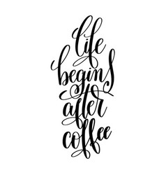 Life begins after coffee black and white hand vector