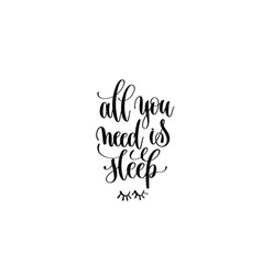 all you need is sleep hand lettering inscription vector image vector image