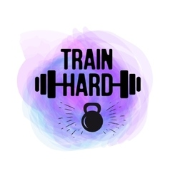 Train hard typographical poster watercolor vector