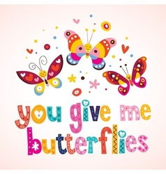 You give me butterflies 4 vector