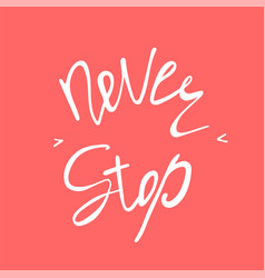 Never stop inspirational and motivational text vector