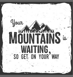 Your mountain is waiting so get on your way vector