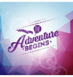 And so the adventure begins inspiration quote vector
