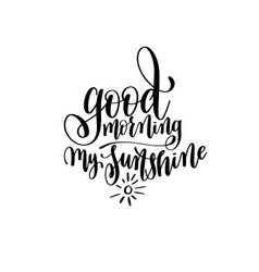 Good morning my sunshine black and white hand vector