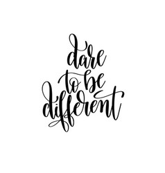 Dare to be different black and white hand written vector