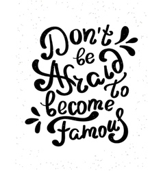 Do not be afraid to become famous vector image vector image