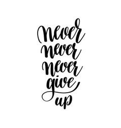 Never give up black and white hand written vector