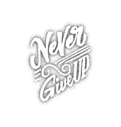 Never give up - hand drawn lettering dotwork for vector
