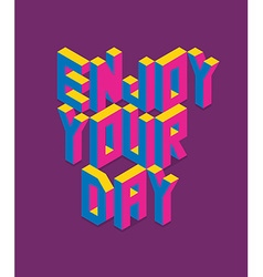 Isometric enjoy your day quote vector