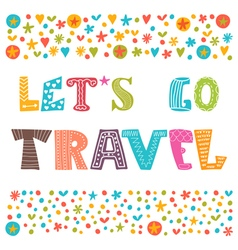 Lets go travel travel concept lettering design vector
