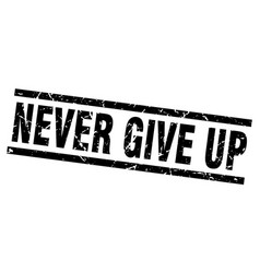 Square grunge black never give up stamp vector