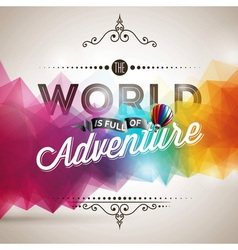 The world is full of adventure inspiration quote vector