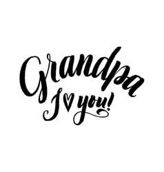 Grandpa i love you happy grandparents day vector