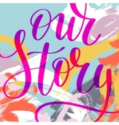 Our story hand written lettering phrase vector