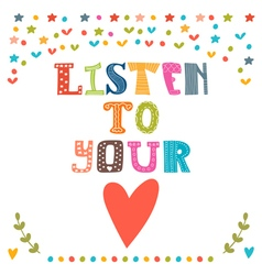 Listen to your heart lettering design conceptual vector