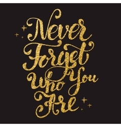 Never forget who you are hand drawn lettering vector