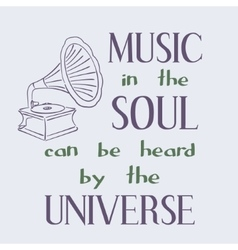 Music in the soul can be heard by the universe vector