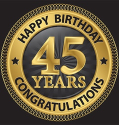 45 years happy birthday congratulations gold label vector image vector image