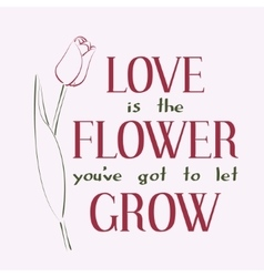 Love is the flower you ve got to let grow vector