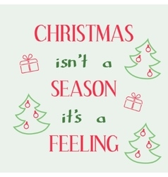 Christmas is not a season it is a feeling vector