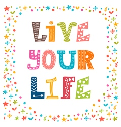 Live your life inspirational quote hand drawn vector