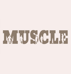 Muscular men silhouettes on muscle word vector