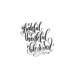 Grateful thankful blessed hand lettering vector