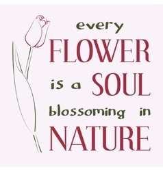 Every flower is a soul blossoming in nature vector