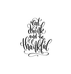 eat drink and be thankful hand lettering vector image