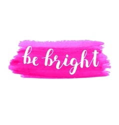 Be bright Brush lettering vector image