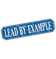 Lead by example blue square vintage grunge vector