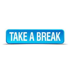 Take a break blue 3d realistic square isolated vector