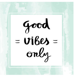 good vibes only lettering for poster vector image vector image