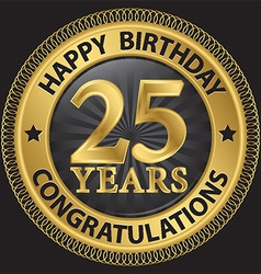 25 years happy birthday congratulations gold label vector image vector image