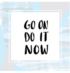 Go on do it now lettering for poster vector