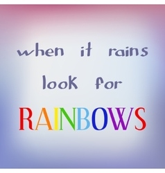 When it rains look for rainbows vector