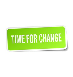 Time for change green square sticker on white vector