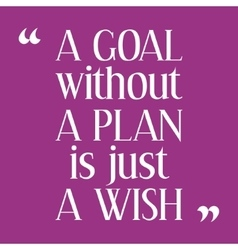 A goal without a plan is just a wish vector
