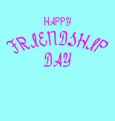 Happy friendship day brush lettering for greeting vector