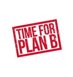 Time for plan b rubber stamp vector