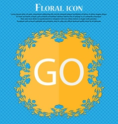 Go sign icon floral flat design on a blue abstract vector