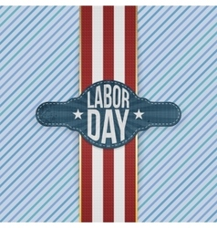 Labor day label on striped backround vector