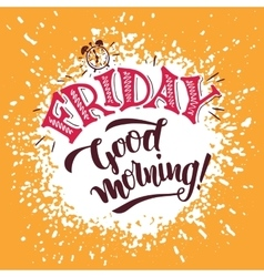 Friday Good morning Hand lettering poster vector image vector image
