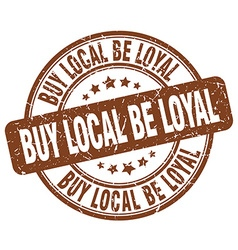 Buy local be loyal brown grunge round vintage vector