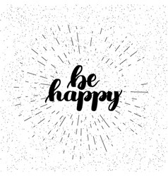 be happy motivational hand lettered brush style vector image
