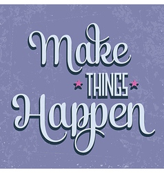 Make things happen quote typographical retro vector