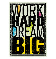 Work hard dream big creative motivation quote vector