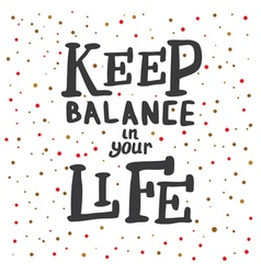 Keep balance in your life lettering vector