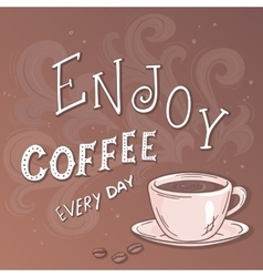 Hand drawn lettering quote - enjoy coffee vector