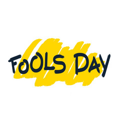 fools day brush lettering vector image vector image